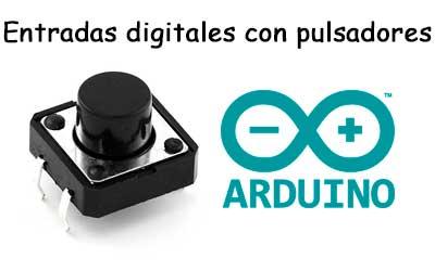 Los pulsadores, las entradas digitales en Arduino